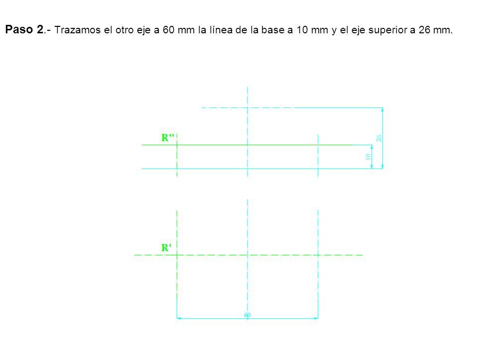 Paso 2.- Trazamos el otro eje a 60 mm la línea de la base a 10 mm y el eje superior a 26 mm.