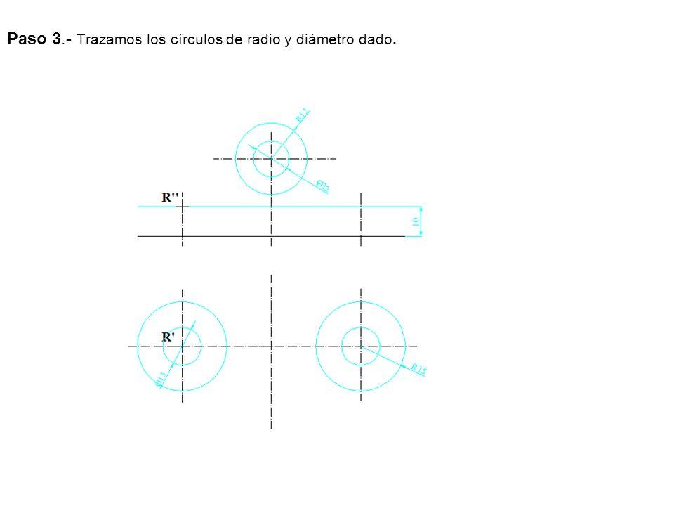 Paso 3.- Trazamos los círculos de radio y diámetro dado.