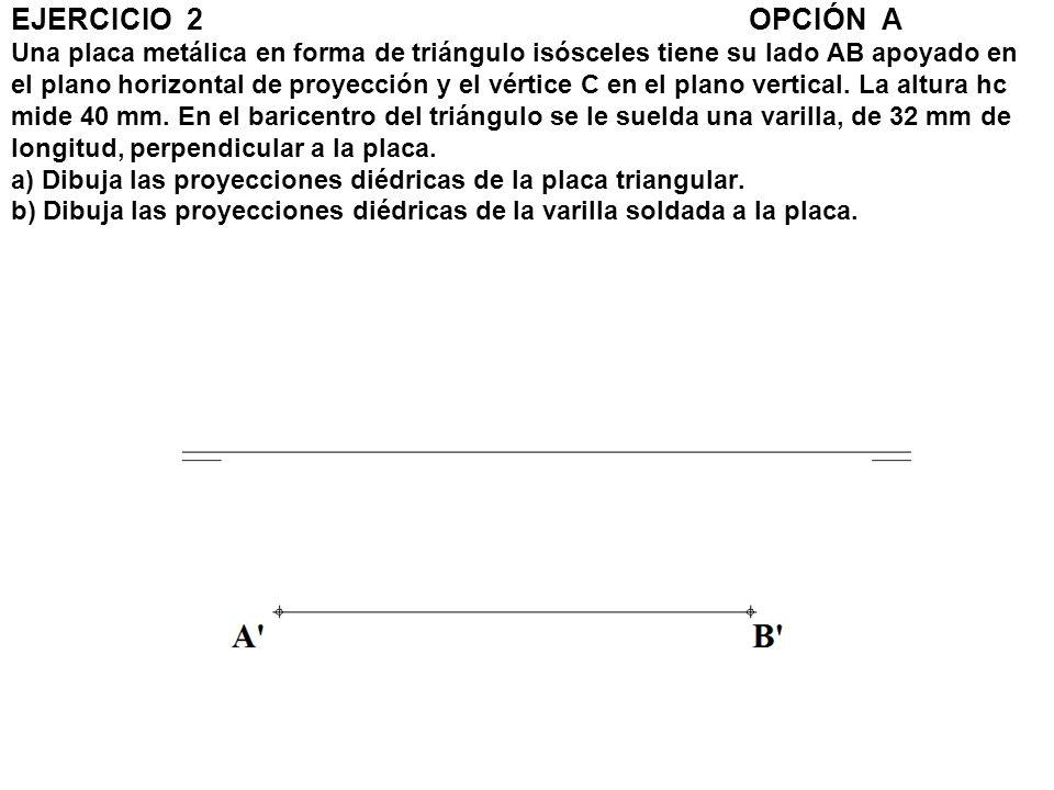 EJERCICIO 2OPCIÓN A Una placa metálica en forma de triángulo isósceles tiene su lado AB apoyado en el plano horizontal de proyección y el vértice C en