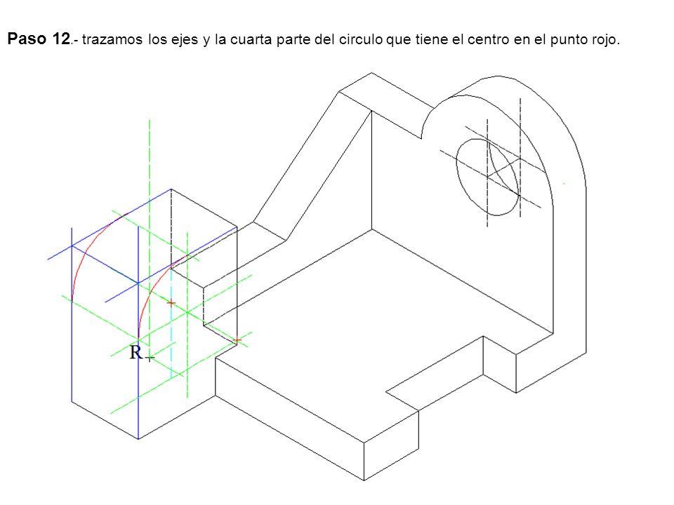Paso 12.- trazamos los ejes y la cuarta parte del circulo que tiene el centro en el punto rojo.