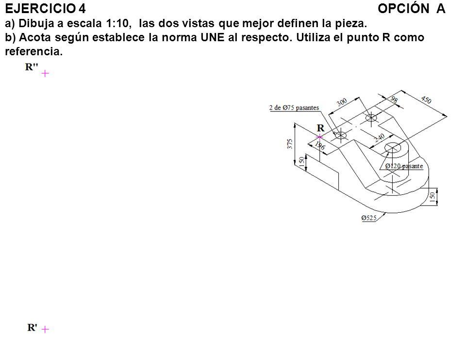 EJERCICIO 4OPCIÓN A a) Dibuja a escala 1:10, las dos vistas que mejor definen la pieza. b) Acota según establece la norma UNE al respecto. Utiliza el