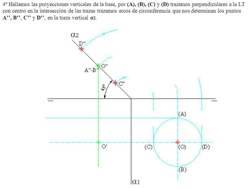4º Hallamos las proyecciones verticales de la base, por (A), (B), (C) y (D) trazamos perpendiculares a la LT con centro en la intersección de las traz