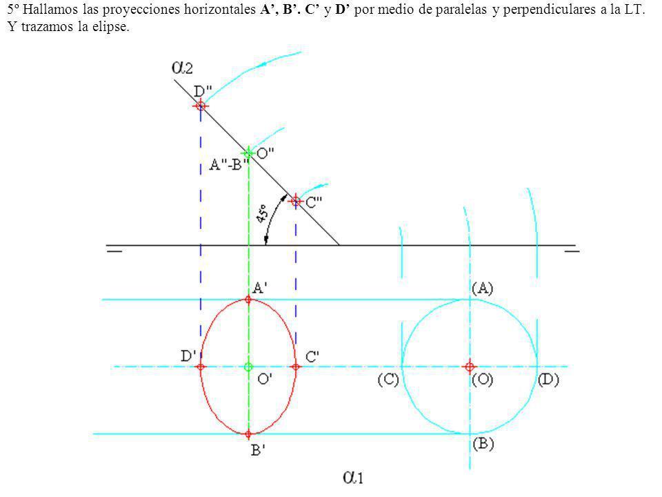 5º Hallamos las proyecciones horizontales A, B. C y D por medio de paralelas y perpendiculares a la LT. Y trazamos la elipse.