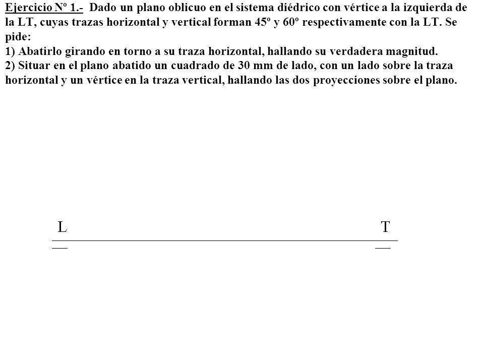 Ejercicio Nº 1.- Dado un plano oblicuo en el sistema diédrico con vértice a la izquierda de la LT, cuyas trazas horizontal y vertical forman 45º y 60º