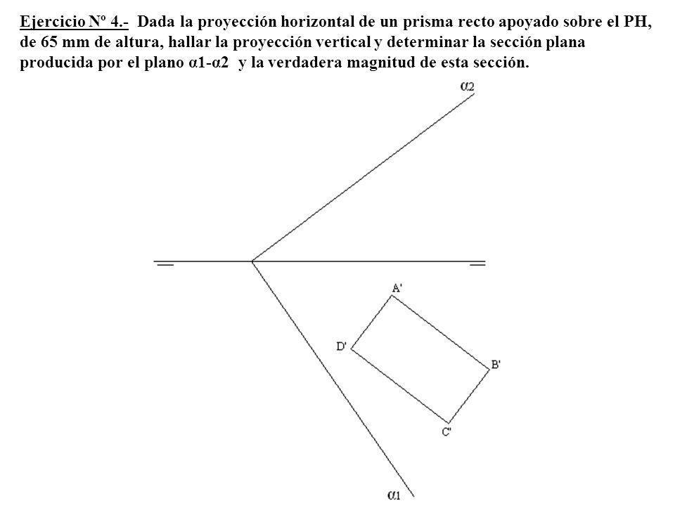 Ejercicio Nº 4.- Dada la proyección horizontal de un prisma recto apoyado sobre el PH, de 65 mm de altura, hallar la proyección vertical y determinar