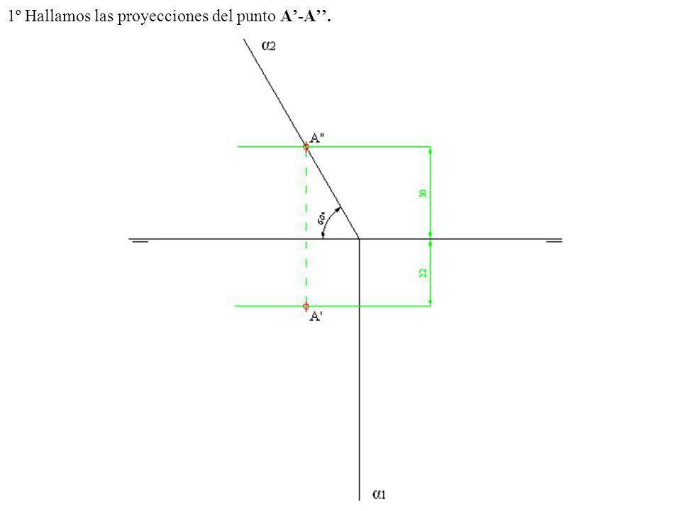 1º Hallamos las proyecciones del punto A-A.