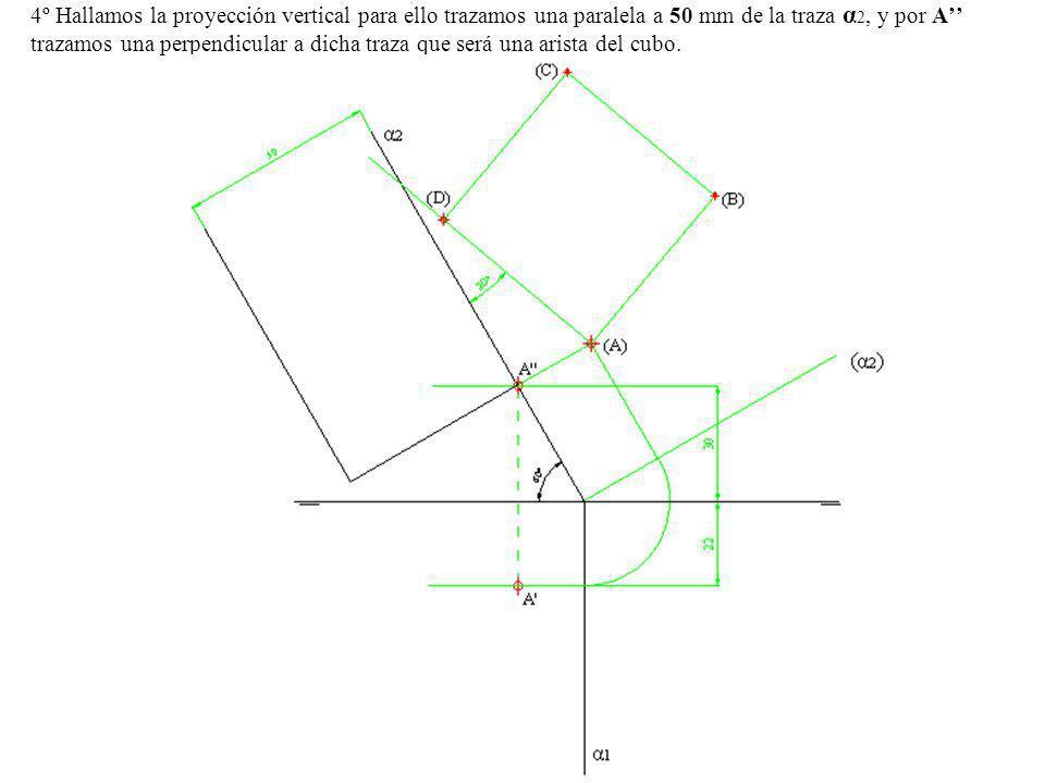 4º Hallamos la proyección vertical para ello trazamos una paralela a 50 mm de la traza α 2, y por A trazamos una perpendicular a dicha traza que será