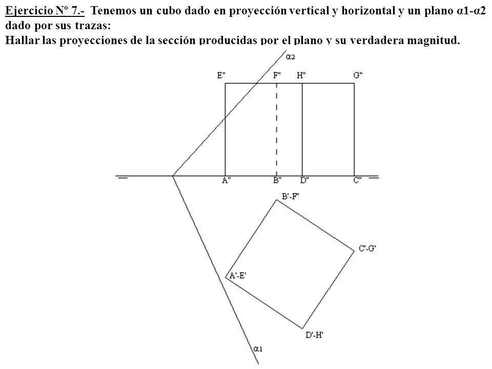 Ejercicio Nº 7.- Tenemos un cubo dado en proyección vertical y horizontal y un plano α1-α2 dado por sus trazas: Hallar las proyecciones de la sección