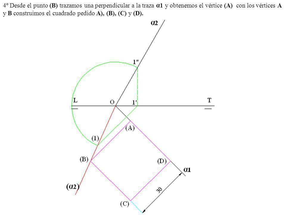 4º Desde el punto (B) trazamos una perpendicular a la traza α 1 y obtenemos el vértice (A) con los vértices A y B construimos el cuadrado pedido A), (