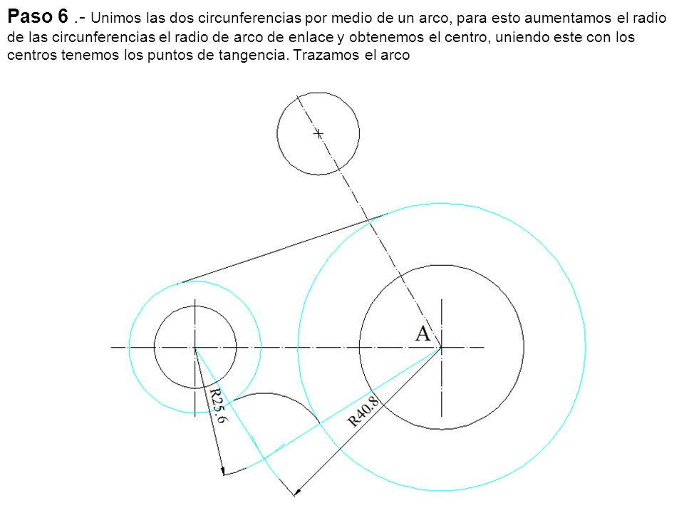 Paso 7.- Enlazamos la recta con el circulo mediante un arco de radio dado, para ello trazamos una paralela a la recta y un arco de circunferencia concéntrico al dado pero aumentándole el radio el radio del arco del enlace.