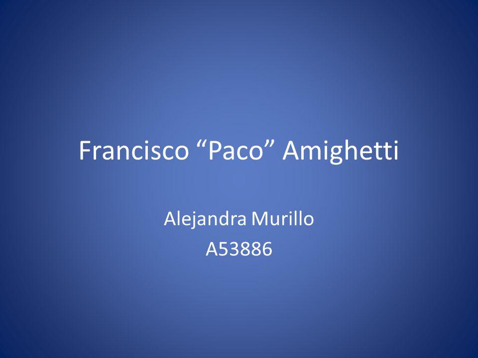Francisco Paco Amighetti Alejandra Murillo A53886