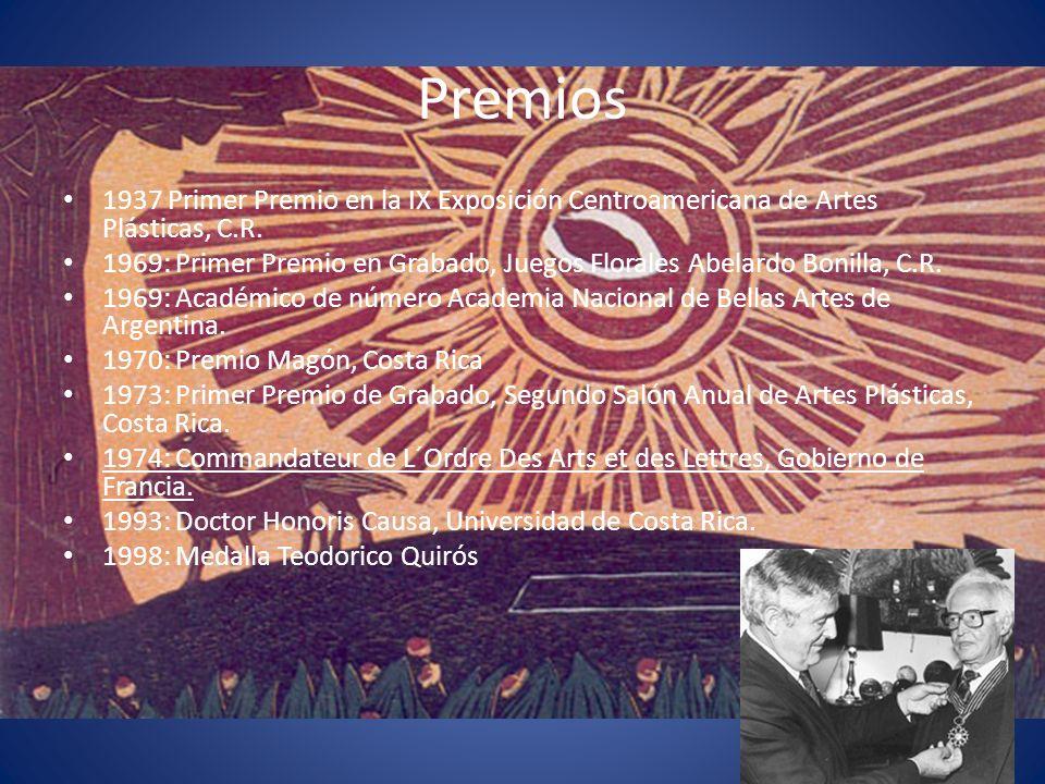 Premios 1937 Primer Premio en la IX Exposición Centroamericana de Artes Plásticas, C.R. 1969: Primer Premio en Grabado, Juegos Florales Abelardo Bonil