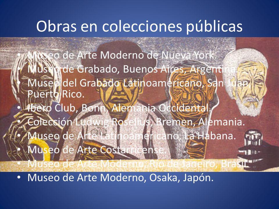 Obras en colecciones públicas Museo de Arte Moderno de Nueva York. Museo de Grabado, Buenos Aires, Argentina. Museo del Grabado Latinoamericano, San J