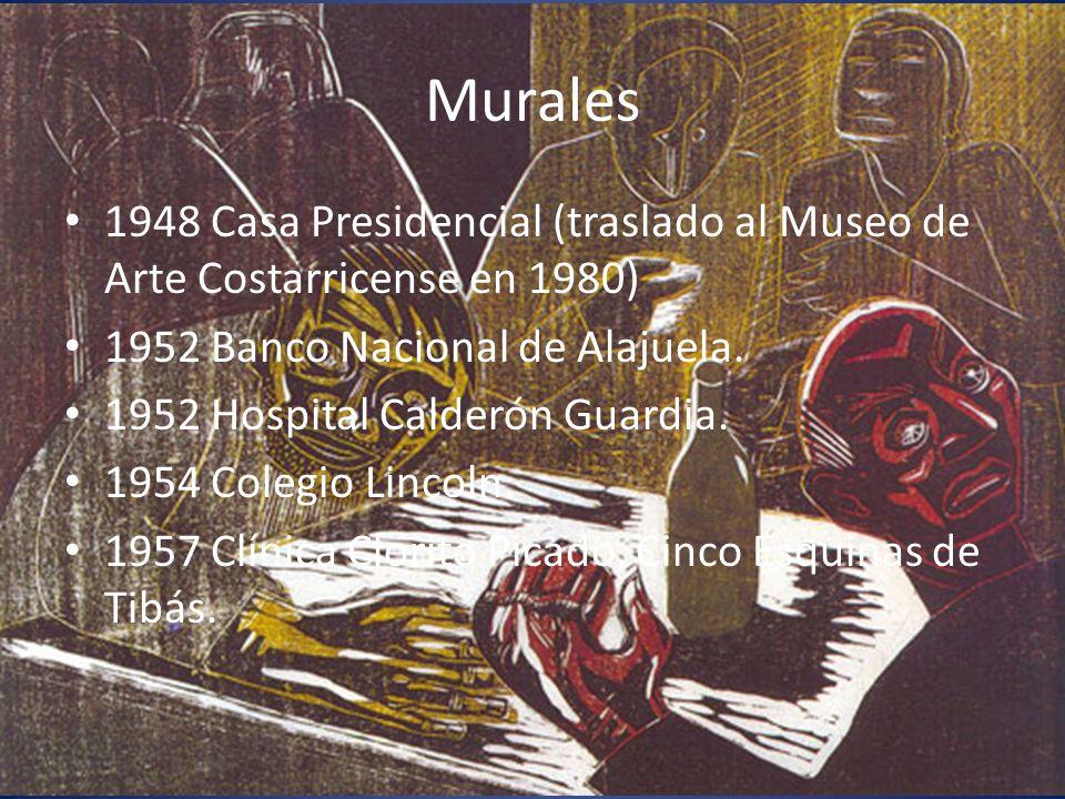Murales 1948 Casa Presidencial (traslado al Museo de Arte Costarricense en 1980) 1952 Banco Nacional de Alajuela. 1952 Hospital Calderón Guardia. 1954