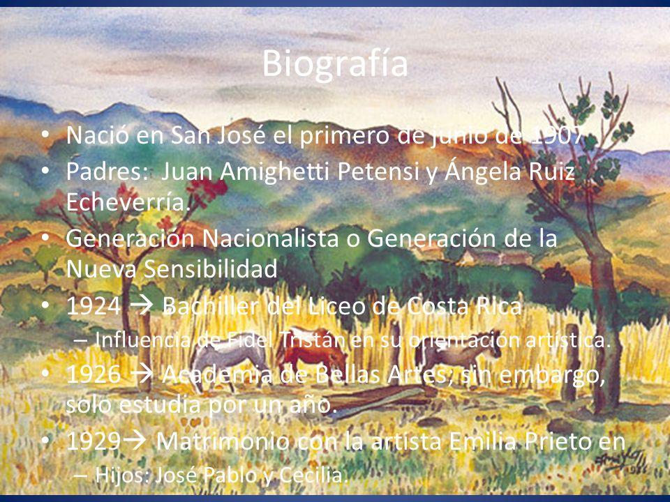 Biografía Nació en San José el primero de junio de 1907 Padres: Juan Amighetti Petensi y Ángela Ruiz Echeverría. Generación Nacionalista o Generación