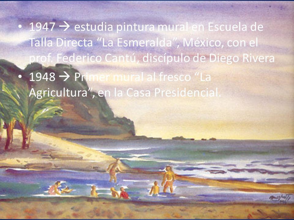 1947 estudia pintura mural en Escuela de Talla Directa La Esmeralda, México, con el prof. Federico Cantú, discípulo de Diego Rivera 1948 Primer mural