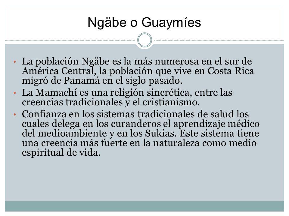 Ngäbe o Guaymíes La población Ngäbe es la más numerosa en el sur de América Central, la población que vive en Costa Rica migró de Panamá en el siglo pasado.