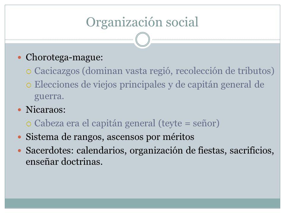 Organización social Chorotega-mague: Cacicazgos (dominan vasta regió, recolección de tributos) Elecciones de viejos principales y de capitán general de guerra.