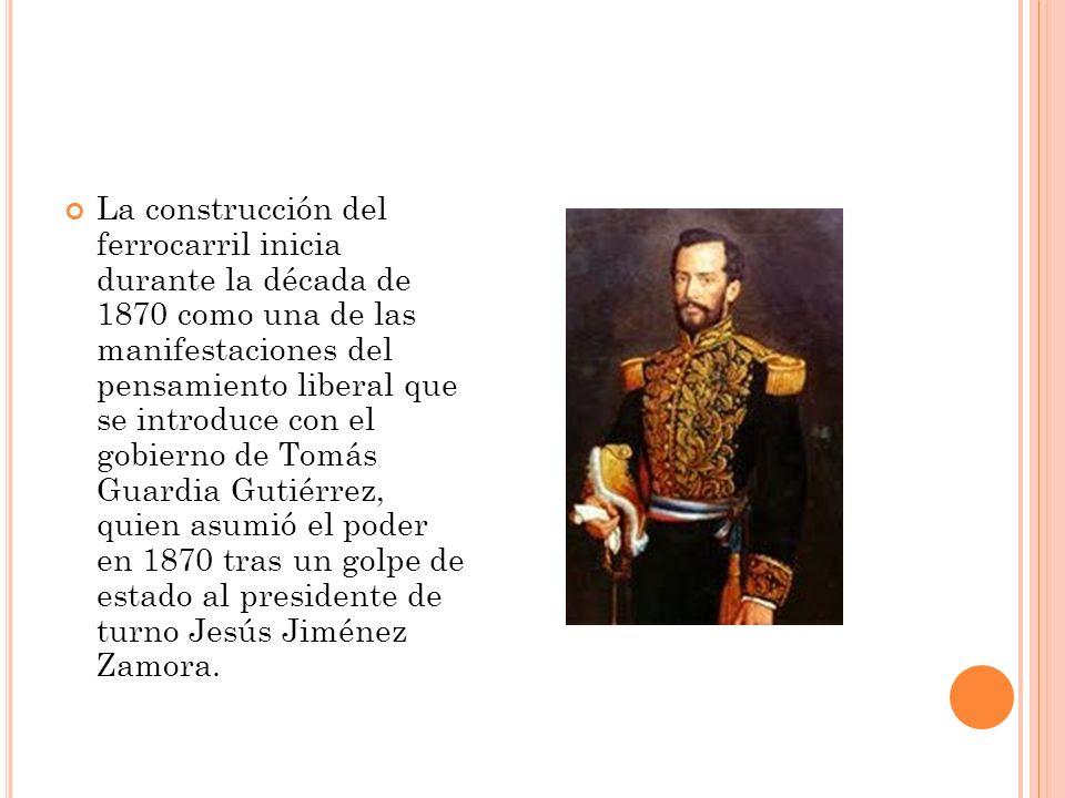La construcción del ferrocarril inicia durante la década de 1870 como una de las manifestaciones del pensamiento liberal que se introduce con el gobierno de Tomás Guardia Gutiérrez, quien asumió el poder en 1870 tras un golpe de estado al presidente de turno Jesús Jiménez Zamora.