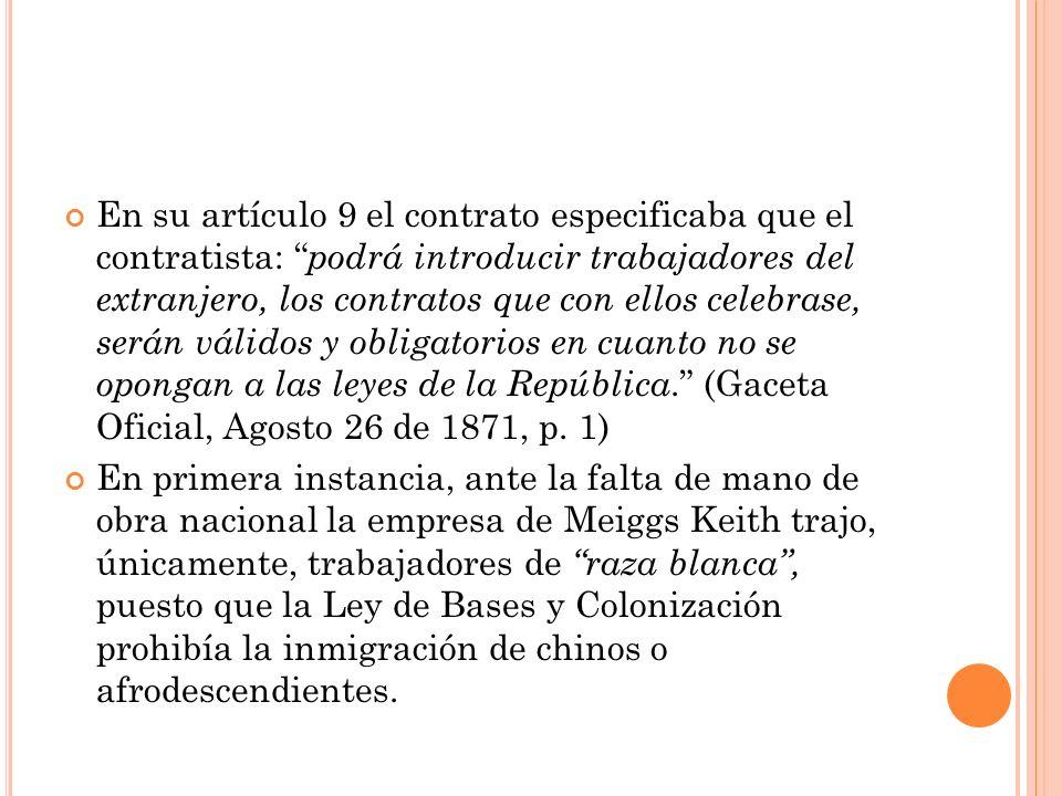 En su artículo 9 el contrato especificaba que el contratista: podrá introducir trabajadores del extranjero, los contratos que con ellos celebrase, serán válidos y obligatorios en cuanto no se opongan a las leyes de la República.
