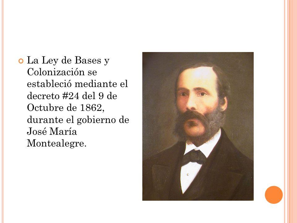 La Ley de Bases y Colonización se estableció mediante el decreto #24 del 9 de Octubre de 1862, durante el gobierno de José María Montealegre.