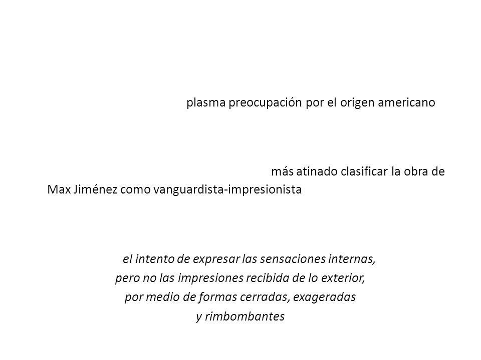 La casa paterna plasma preocupación por el origen americano Criterio de Cristian Venegas más atinado clasificar la obra de Max Jiménez como vanguardis