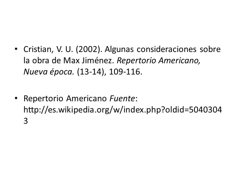 Bibliografía Cristian, V. U. (2002). Algunas consideraciones sobre la obra de Max Jiménez. Repertorio Americano, Nueva época. (13-14), 109-116. Repert