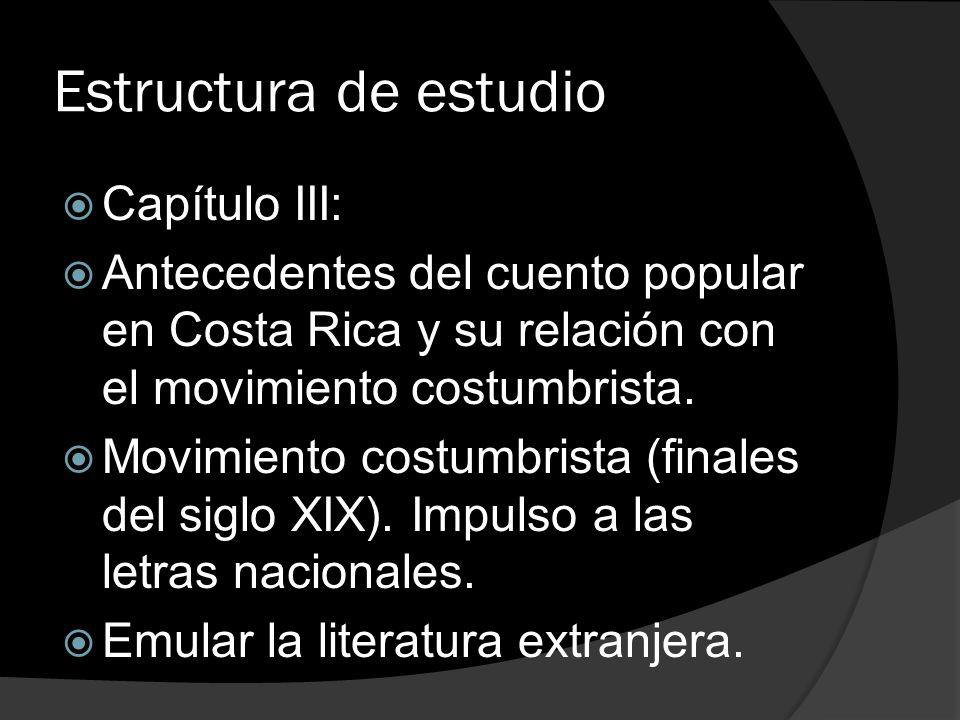 Estructura de estudio Capítulo III: Antecedentes del cuento popular en Costa Rica y su relación con el movimiento costumbrista. Movimiento costumbrist