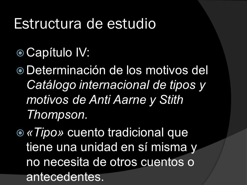 Estructura de estudio Capítulo IV: Determinación de los motivos del Catálogo internacional de tipos y motivos de Anti Aarne y Stith Thompson. «Tipo» c