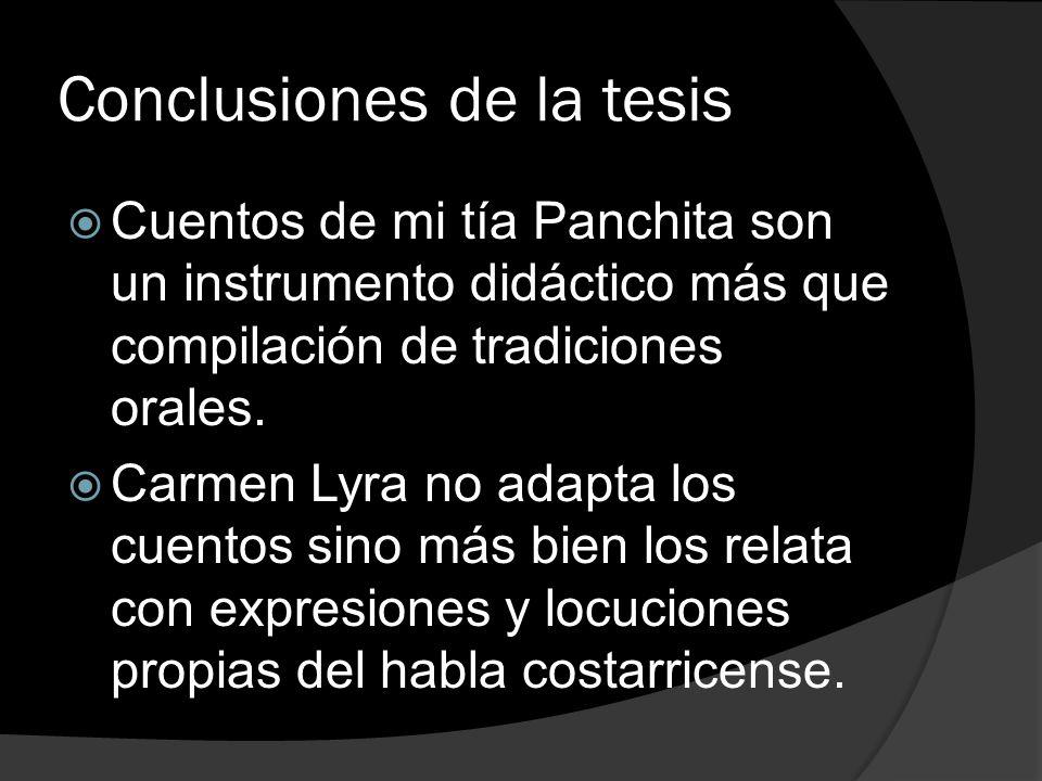 Conclusiones de la tesis Cuentos de mi tía Panchita son un instrumento didáctico más que compilación de tradiciones orales. Carmen Lyra no adapta los