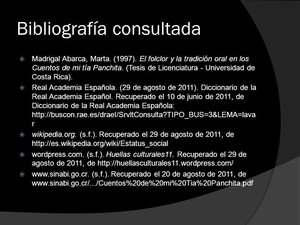 Bibliografía consultada Madrigal Abarca, Marta. (1997). El folclor y la tradición oral en los Cuentos de mi tía Panchita. (Tesis de Licenciatura - Uni