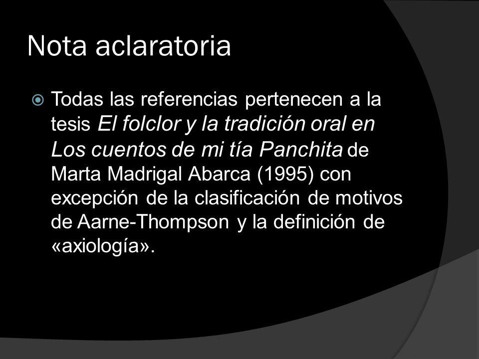 Nota aclaratoria Todas las referencias pertenecen a la tesis El folclor y la tradición oral en Los cuentos de mi tía Panchita de Marta Madrigal Abarca