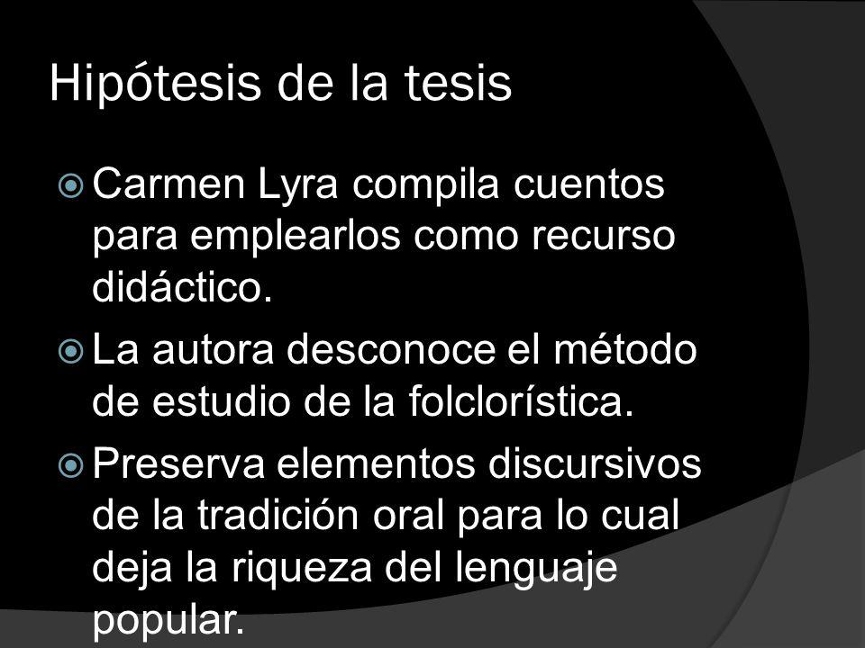 Hipótesis de la tesis Carmen Lyra compila cuentos para emplearlos como recurso didáctico. La autora desconoce el método de estudio de la folclorística
