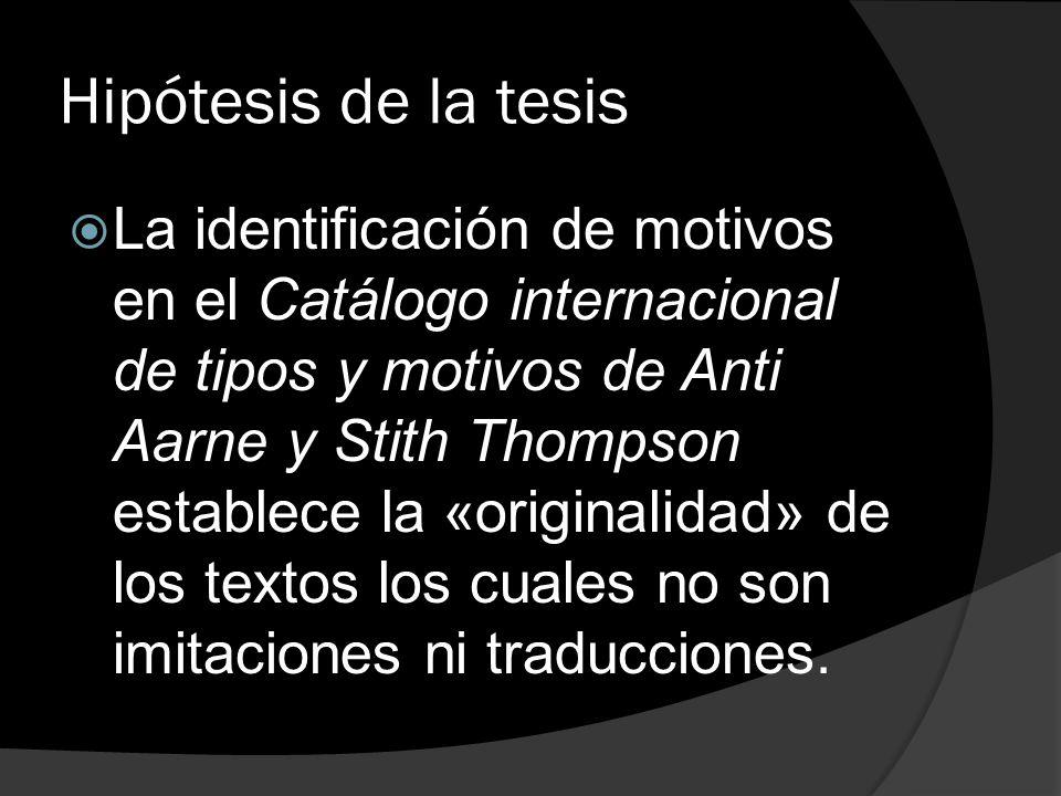 Hipótesis de la tesis La identificación de motivos en el Catálogo internacional de tipos y motivos de Anti Aarne y Stith Thompson establece la «origin