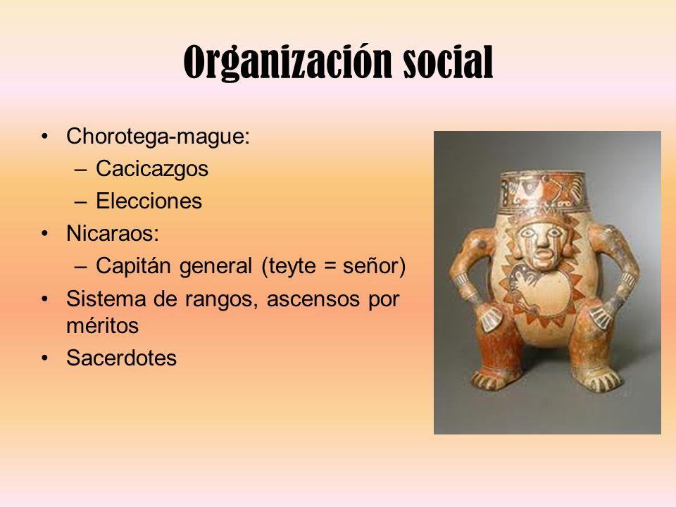 Organización social Chorotega-mague: –Cacicazgos –Elecciones Nicaraos: –Capitán general (teyte = señor) Sistema de rangos, ascensos por méritos Sacerd