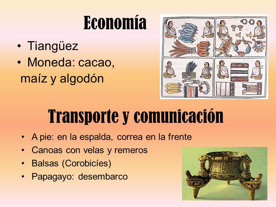 Economía Tiangüez Moneda: cacao, maíz y algodón Transporte y comunicación A pie: en la espalda, correa en la frente Canoas con velas y remeros Balsas