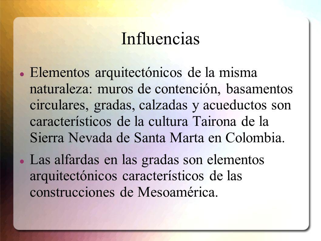 Influencias Elementos arquitectónicos de la misma naturaleza: muros de contención, basamentos circulares, gradas, calzadas y acueductos son caracterís