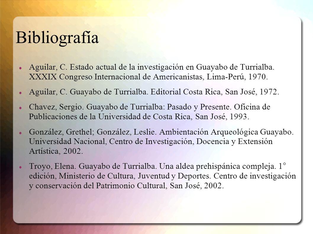 Bibliografía Aguilar, C. Estado actual de la investigación en Guayabo de Turrialba. XXXIX Congreso Internacional de Americanistas, Lima-Perú, 1970. Ag