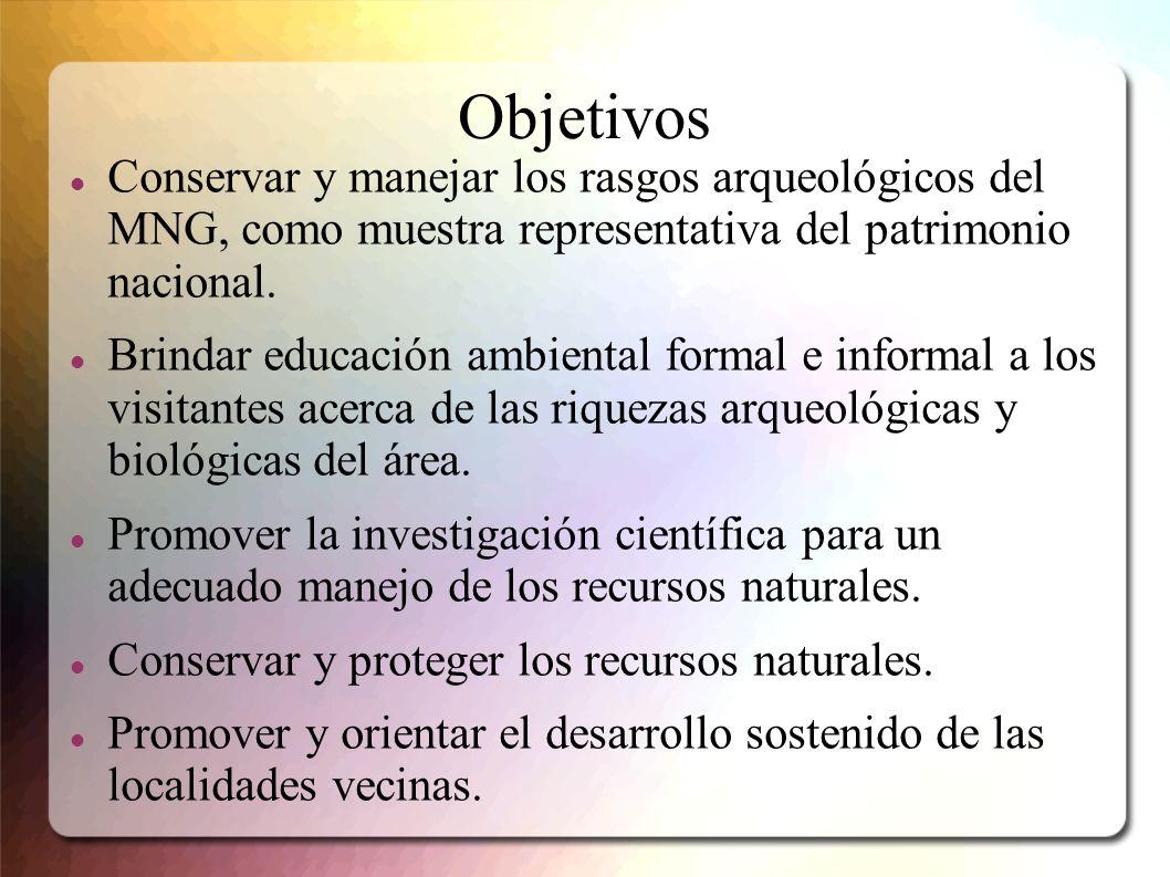 Objetivos Conservar y manejar los rasgos arqueológicos del MNG, como muestra representativa del patrimonio nacional. Brindar educación ambiental forma