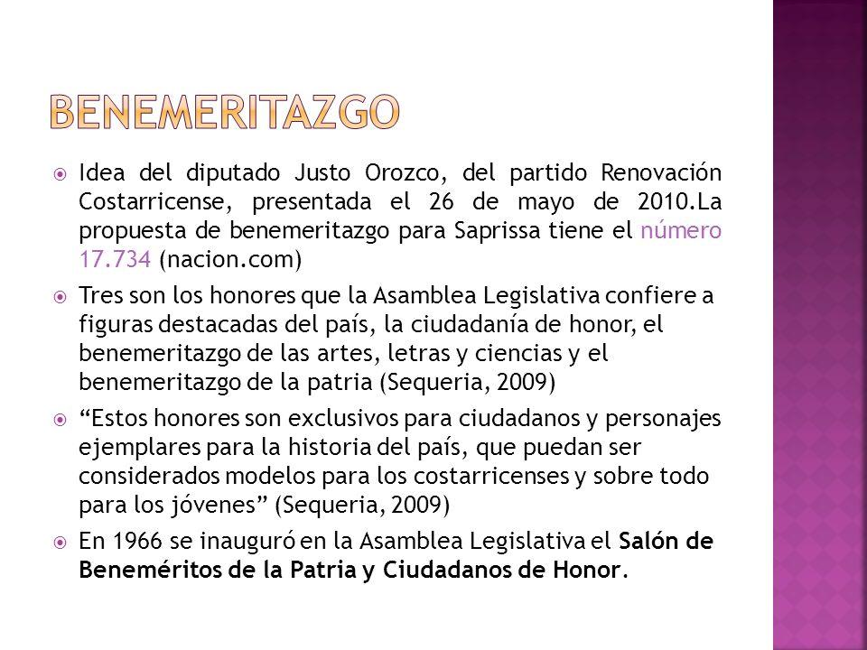 Idea del diputado Justo Orozco, del partido Renovación Costarricense, presentada el 26 de mayo de 2010.La propuesta de benemeritazgo para Saprissa tie