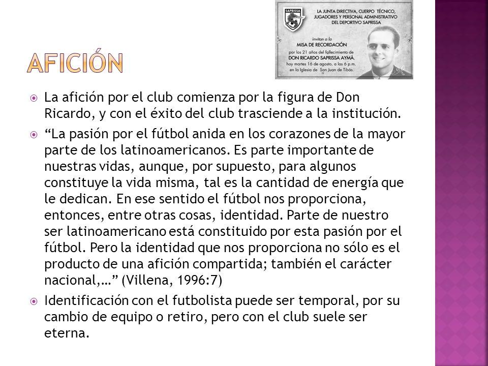 La afición por el club comienza por la figura de Don Ricardo, y con el éxito del club trasciende a la institución. La pasión por el fútbol anida en lo