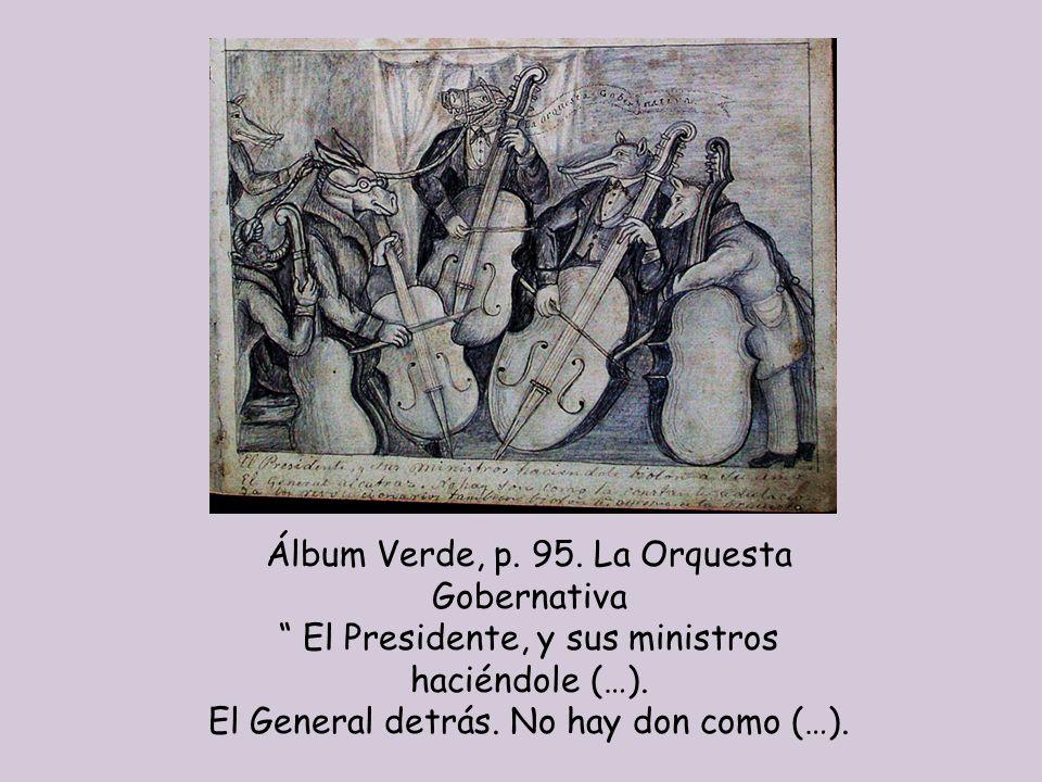 Álbum Verde, p. 95. La Orquesta Gobernativa El Presidente, y sus ministros haciéndole (…). El General detrás. No hay don como (…).