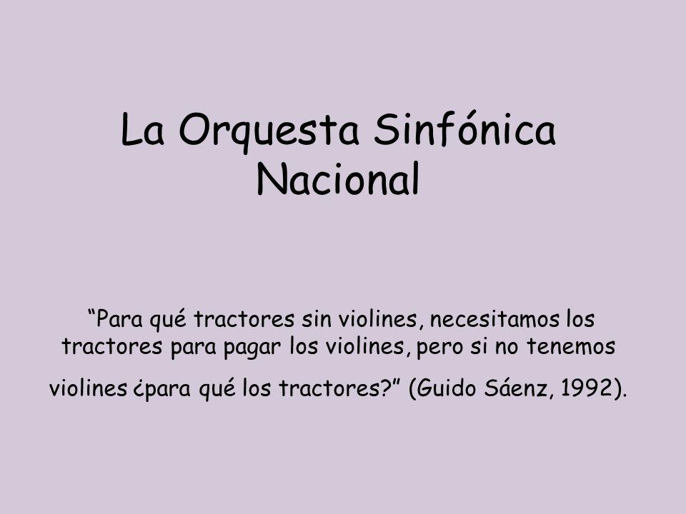 La Orquesta Sinfónica Nacional Para qué tractores sin violines, necesitamos los tractores para pagar los violines, pero si no tenemos violines ¿para q