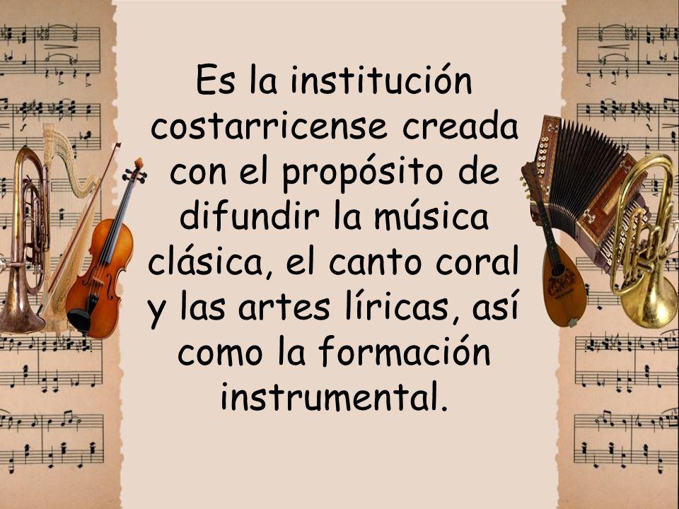 Es la institución costarricense creada con el propósito de difundir la música clásica, el canto coral y las artes líricas, así como la formación instr