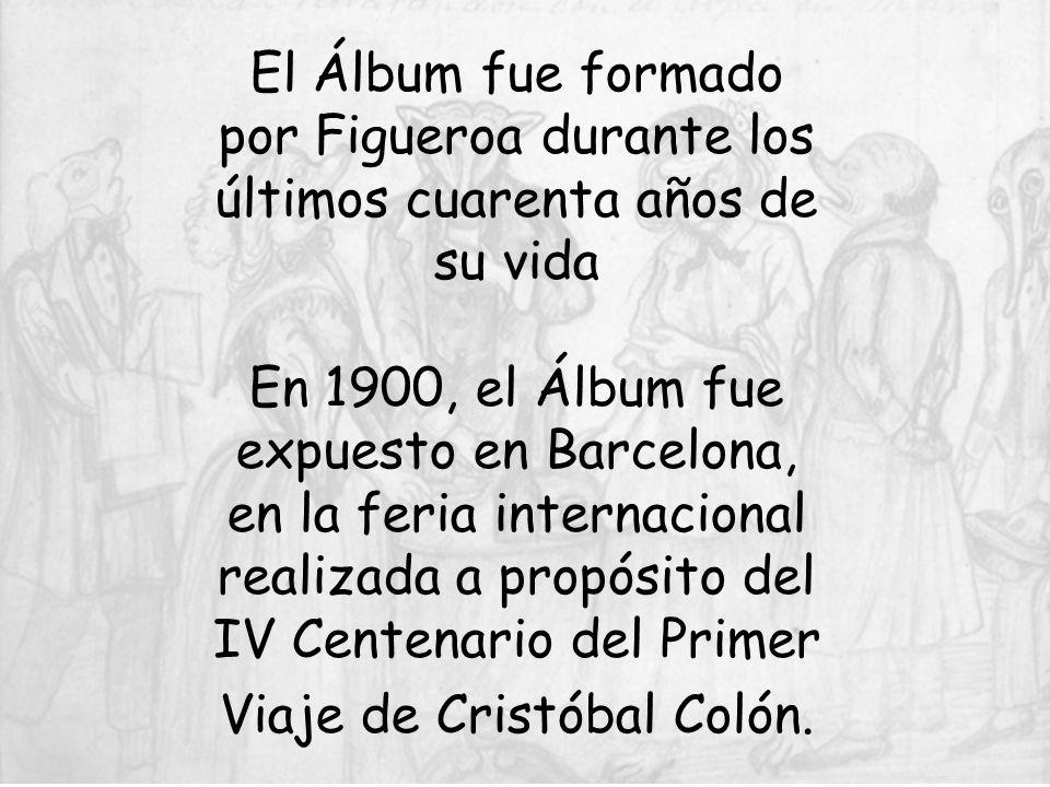El Álbum fue formado por Figueroa durante los últimos cuarenta años de su vida En 1900, el Álbum fue expuesto en Barcelona, en la feria internacional