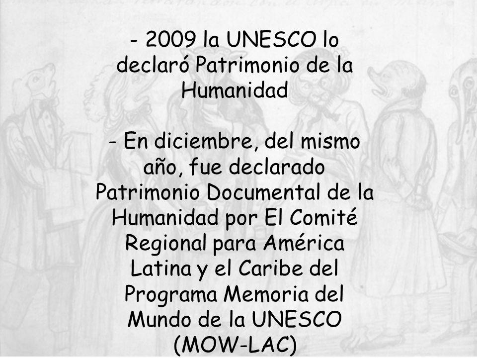 - 2009 la UNESCO lo declaró Patrimonio de la Humanidad - En diciembre, del mismo año, fue declarado Patrimonio Documental de la Humanidad por El Comit