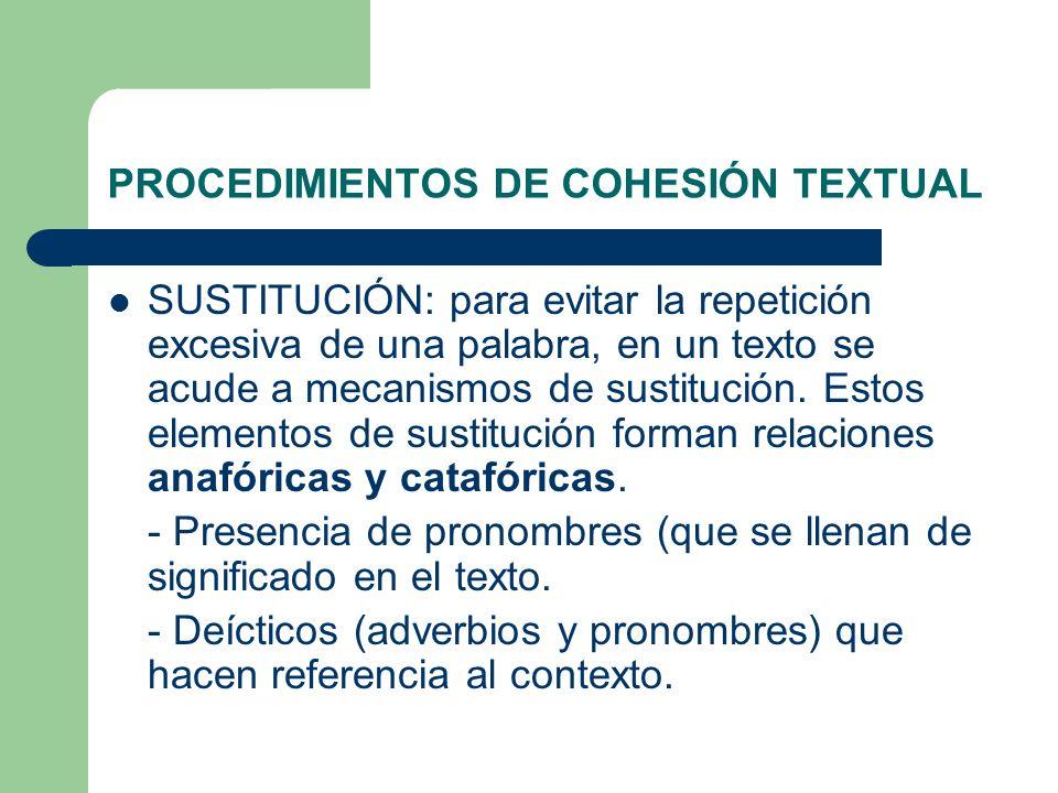 PROCEDIMIENTOS DE COHESIÓN TEXTUAL SUSTITUCIÓN: para evitar la repetición excesiva de una palabra, en un texto se acude a mecanismos de sustitución. E