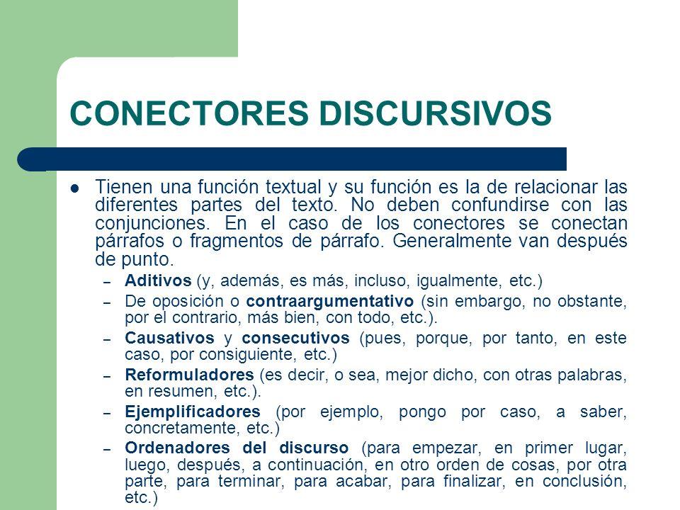 CONECTORES DISCURSIVOS Tienen una función textual y su función es la de relacionar las diferentes partes del texto. No deben confundirse con las conju