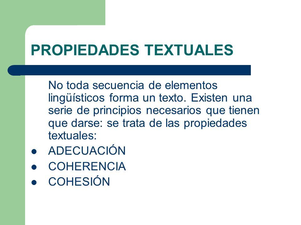 PROPIEDADES TEXTUALES No toda secuencia de elementos lingüísticos forma un texto. Existen una serie de principios necesarios que tienen que darse: se