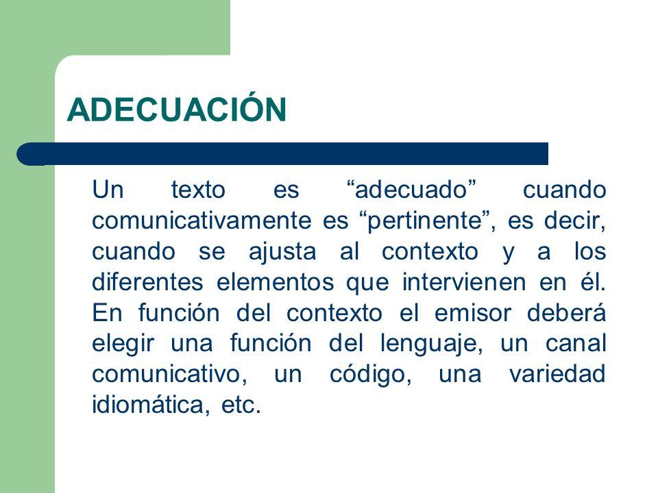 ADECUACIÓN Un texto es adecuado cuando comunicativamente es pertinente, es decir, cuando se ajusta al contexto y a los diferentes elementos que interv